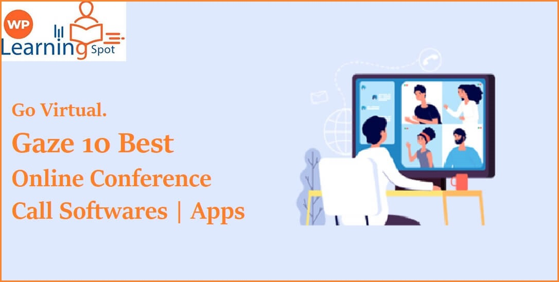Go Virtual. Gaze 10 Best Online Conference Call Softwares | Apps