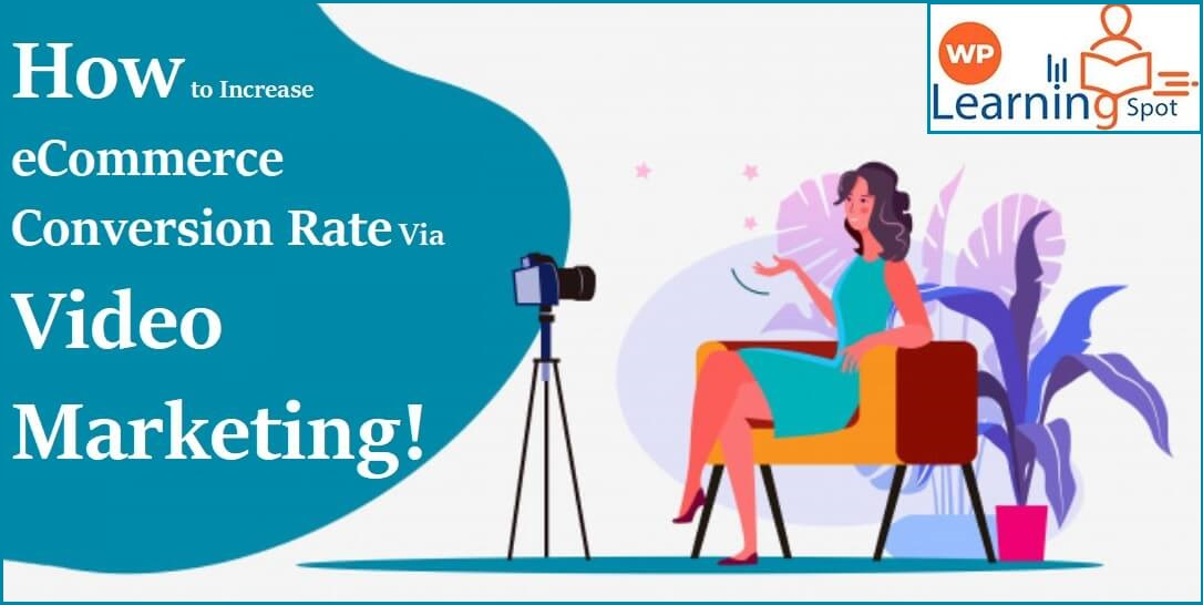 How to Increase eCommerce Conversion Rate Via Video Marketing